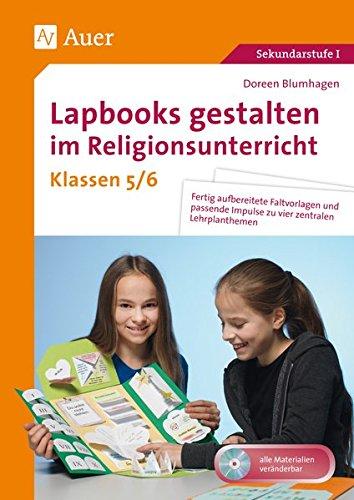 Lapbooks gestalten im Religionsunterricht 5-6: Fertig aufbereitete Faltvorlagen und passende Impulse zu vier zentralen Lehrplanthemen (5. und 6. Klasse) (Lapbooks gestalten Sekundarstufe)