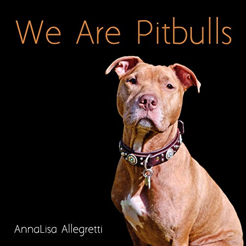 We Are Pitbulls: A Collection of Portraits of the Dogs We Call 'Pitbulls' and Their Owners