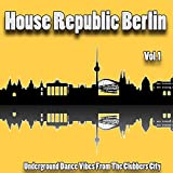 House Republic Berlin, Vol. 1 - Underground Dance Vibes from the Clubbers City [Explicit]