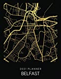 2021 Planner Belfast: Weekly - Dated With To Do Notes And Inspirational Quotes - Belfast - Northern Ireland (City Map Calendar Diary Book 2021)