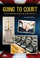Going to Court: An Introduction to the U.S. Justice System