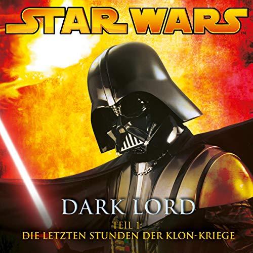 Die letzten Stunden der Klon-Kriege: Star Wars - Dark Lord 1