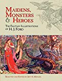 Maidens, Monsters and Heroes: The Fantasy Illustrations of H.J. Ford (Dover Fine Art, History of Art...