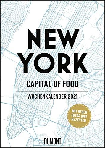 New York Wochenkalender 2021 – Küche und Lifestyle im Big Apple – Kalender mit 53 Blatt, vielen Fotos und Rezepten – Format 21,0 x 29,7 cm – Spiralbindung: Capital of Food