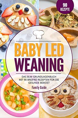 Baby Led Weaning: Das BLW-Grundlagenbuch mit 90 Breifrei Rezepten für die gesunde Beikost