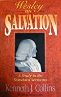 Wesley on Salvation: A Study in the Standard Sermons