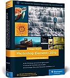 Photoshop Elements 2019: Fotos verwalten und bearbeiten, RAW entwickeln, Bildergalerien präsentieren - Jürgen Wolf