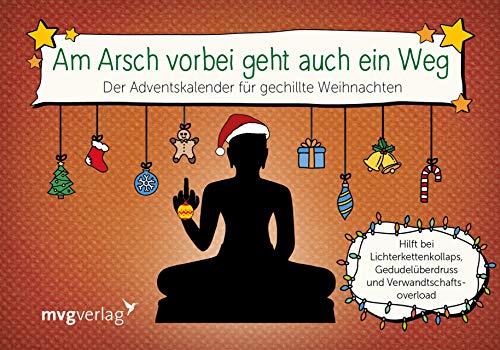 Am Arsch vorbei geht auch ein Weg: Der Adventskalender für gechillte Weihnachten. Hilft bei Lichterkettenkollaps, Gedudelüberdruss und Verwandtschaftsoverload