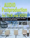 Audio Postproduction for Film and Video: After-the-Shoot solutions, Professional Techniques,and Cookbook Recipes to Make Your Project Sound Better