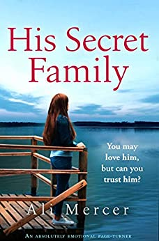 His Secret Family: An absolutely emotional page turner by [Ali Mercer]