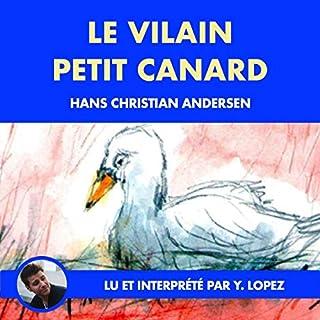 Le vilain petit canard                   Auteur(s):                                                                                                                                 Hans Christian Andersen                               Narrateur(s):                                                                                                                                 Yannick Lopez                      Durée: 17 min     Pas de évaluations     Au global 0,0