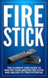 Fire Stick: The Ultimate User guide to Master Your Amazon Fire Stick and Unlock its True Potential (including Tips and Tricks, the 2018 updated user guide,home tv,digital media Book 1)
