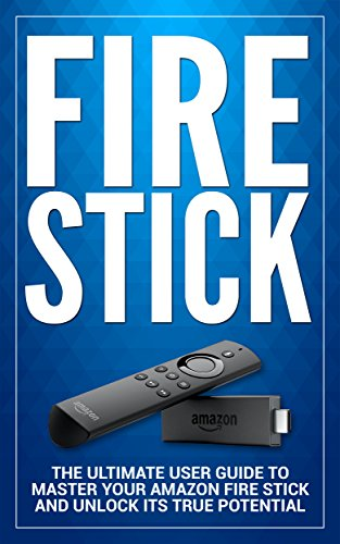 Fire Stick: The Ultimate User guide to Master Your Amazon Fire Stick and Unlock its True Potential (including Tips and Tricks, the 2018 updated user guide,home tv,digital media Book 1). Buy it now for 2.99