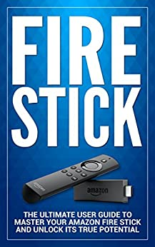 Fire Stick: The Ultimate User information to Master Your Amazon Fire Stick and Unlock its True Potential (together with Tips and Tricks, the 2018 up to date person information,house television,virtual media Book 1)