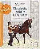 Klassische Arbeit an der Hand: Für starke und gesunde Pferde (Die Reitschule) - Kerstin Diacont