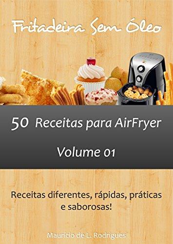 Fritadeira Sem Óleo - Vol. 01: 50 receitas para AirFryer (Fritadeira Sem Óleo - Receitas para AirFryer / Air Fryer)
