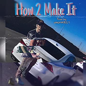 How 2 Make It