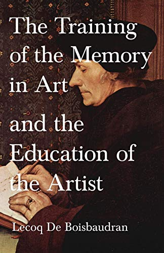 Compare Textbook Prices for The Training of the Memory in Art and the Education of the Artist Illustrated Edition ISBN 9781447403562 by Boisbaudran, Lecoq De