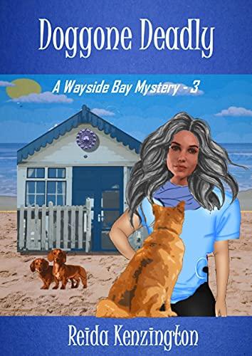 Doggone Deadly: A Wayside Bay Mystery - The House Call Dog Groomer Series by [Reida Kenzington]