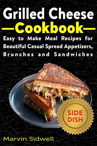 Grilled Cheese Cookbook: Easy to Make Meal Recipes for Beautiful Casual Spread Appetizers, Brunches and Sandwiches (English Edition)