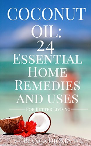 Coconut Oil: 24 Essential Home Remedies and Uses (Coconut Oil Miracle, Cures, For Beginners, and Weight Loss Book 1) (English Edition)