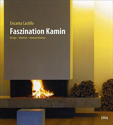 Faszination Kamin: Design - Material - Innenarchitektur