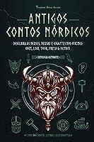 Antigos Contos Nórdicos: Descubra os Deuses, Deusas e Gigantes dos Vikings: Odin, Loki, Thor, Freya & Outros (Livro dos Jovens Leitores e Estudantes) (Mitologia Cativante)
