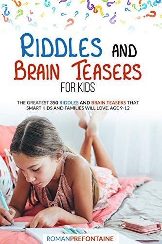 Riddles and Brain Teaser for Kids: The Greatest 350 Riddles and Brain Teasers that Smart Kids and Families will Love. Age 9-12
