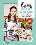 Emmi kocht einfach: 75 clevere Rezepte für jeden Tag. Das Buch zum erfolgreichen Blog. Spiegel-Bestseller