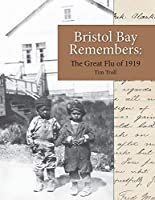 Bristol Bay Remembers: The Great Flu of 1919: The Great Flu of 1919