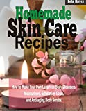 Homemade Skincare Recipes: How to Make Your Own Luxurious Body Cleansers, Moisturizers, Exfoliation Scrub, and Anti-aging Body Scrubs, Skincare Essence for Beautiful Skin (English Edition)