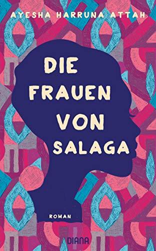 Die Frauen von Salaga: Roman