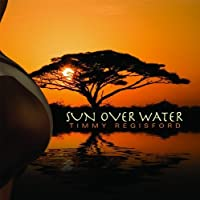 Sun Over Water by Timmy Regisford (2009-06-27)