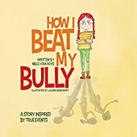 How I Beat My Bully: A story inspired by true events (Positive Mindset)