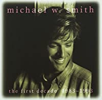 The First Decade: 1983-1993 by Michael W. Smith (2003-07-28)