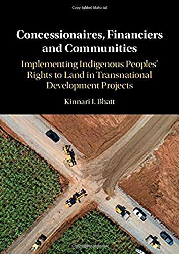 Compare Textbook Prices for Concessionaires, Financiers and Communities: Implementing Indigenous Peoples' Rights to Land in Transnational Development Projects  ISBN 9781108484657 by Bhatt, Kinnari I.