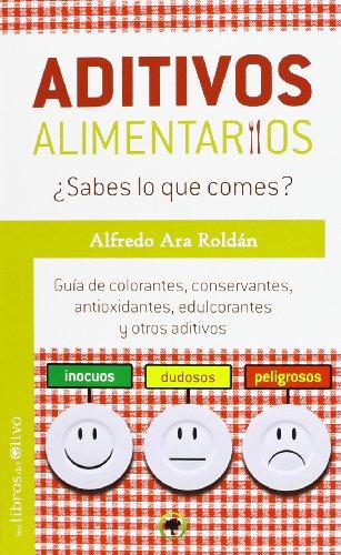 Aditivos Alimentarios ¿Sabes Lo Que Comes? Guía De Colorantes,Conservantes,Antioxidantes,Edulcorantes Y Otros Aditivos...
