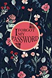 I FORGOT MY PASSWORD: A Premium Internet Password   To Protect Usernames and Passwords, Login Private Information Keeper, Vault Notebook and Online | Flower  Design |
