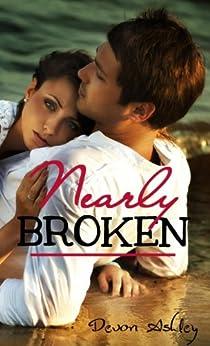 Nearly Broken (Nearly #1) by [Devon Ashley]