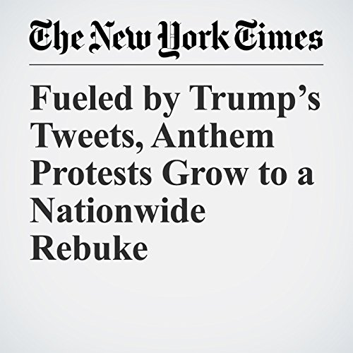 Fueled by Trump's Tweets, Anthem Protests Grow to a Nationwide Rebuke copertina