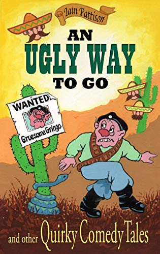 An Ugly Way To Go - and other Quirky Comedy Tales: Hilarious gems with a hint of mischief (Quintessentially Quirky Tales Book 2) (English Edition) eBook: Pattison, Iain, Banks, Chloe: Amazon.es: Tienda