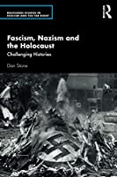 Fascism, Nazism and the Holocaust: Challenging Histories (Routledge Studies in Fascism and the Far Right)