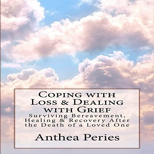 Coping with Loss & Dealing with Grief: Surviving Bereavement, Healing & Recovery After the Death of a Loved One audiobook cover art