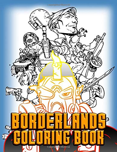 Borderlands Coloring Book: Borderlands Amazing Adults Coloring Books. 8.5