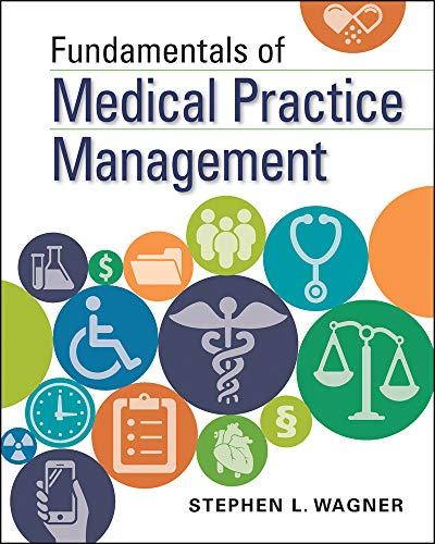 Compare Textbook Prices for Fundamentals of Medical Practice Management Gateway to Healthcare Management 1 Edition ISBN 9781567939309 by Wagner, Stephen