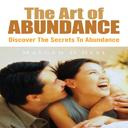 The Art of Abundance     Discover the Secrets to Abundance              By:                                                                                                                                 Maegan O'Neal                               Narrated by:                                                                                                                                 Dyonne Broadmore                      Length: 43 mins     Not rated yet     Overall 0.0