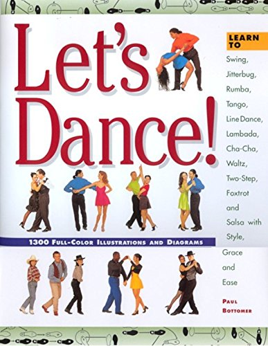 Let's Dance: Learn to Swing, Foxtrot, Rumba, Tango, Line Dance, Lambada, Cha-Cha, Waltz, Two-Step, Jitterbug and Salsa With Style, Elegance and Ease