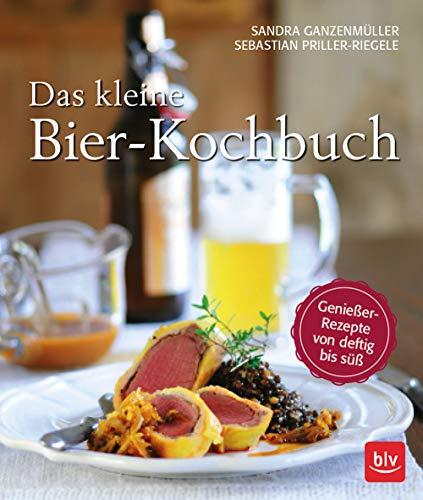 Das kleine Bierkochbuch: Genießer-Rezepte von deftig bis süß