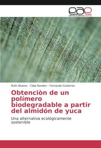 Obtenciòn de un polímero biodegradable a partir del almidón de yuca: Una alternativa ecológicamente sostenible