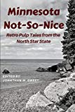 Minnesota Not-So-Nice: Retro Pulp Tales from the  North Star State (A Thrilling Publication)